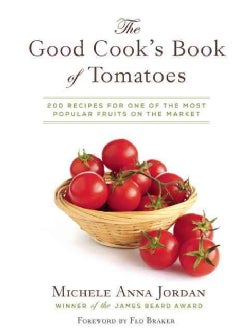 The Good Cook's Book of Tomatoes: A New World Discovery and Its Old World Impact, With More Than 150 Recipes (Hardcover)