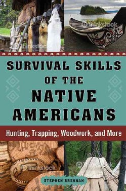 Survival Skills of the Native Americans: Hunting, Trapping, Woodwork, and More (Hardcover)