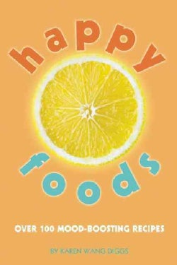 Happy Foods: Over 100 Mood-Boosting Recipes (Paperback)
