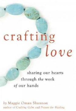 Crafting Love: Sharing Our Hearts Through the Work of Our Hands (Paperback)