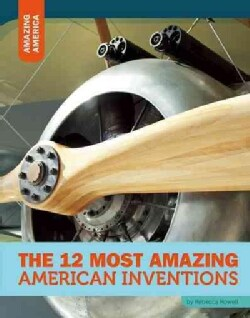 The 12 Most Amazing American Inventions (Hardcover)