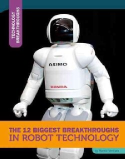 The 12 Biggest Breakthroughs in Robot Technology (Hardcover)