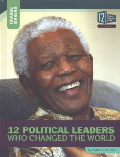 12 Political Leaders Who Changed the World (Hardcover)