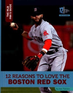 12 Reasons to Love the Boston Red Sox (Hardcover)