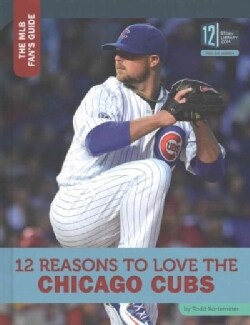 12 Reasons to Love the Chicago Cubs (Hardcover)