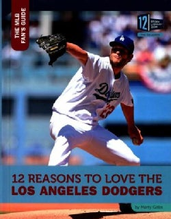 12 Reasons to Love the Los Angeles Dodgers (Hardcover)