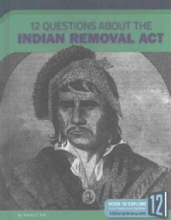 12 Questions About the Indian Removal Act (Hardcover)
