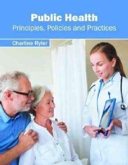 Public Health: Principles, Policies and Practices (Hardcover)