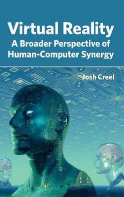 Virtual Reality: A Broader Perspective of Human-computer Synergy (Hardcover)