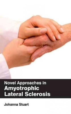 Novel Approaches in Amyotrophic Lateral Sclerosis (Hardcover)