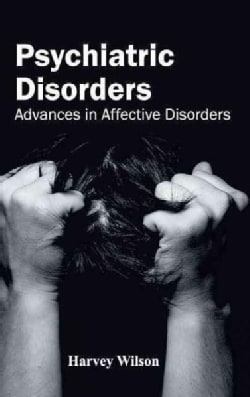 Psychiatric Disorders: Advances in Affective Disorders (Hardcover)