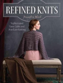 Refined Knits: Sophisticated Lace, Cable, and Aran Lace Knitting (Paperback)