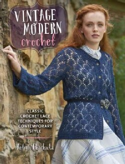 Vintage Modern Crochet: Classic Crochet Lace Techniques for Contemporary Style (Paperback)