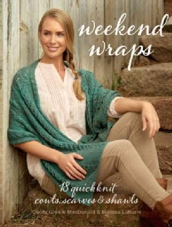 Weekend Wraps: 18 Quick Knit Cowls, Scarves & Shawls (Paperback)