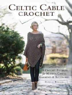 Celtic Cable Crochet: 18 Crochet Patterns for Modern Cabled Garments & Accessories (Paperback)
