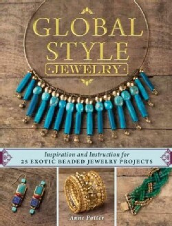 Global Style Jewelry: Inspiration and Instruction for 25 Exotic Beaded Jewelry Projects (Paperback)
