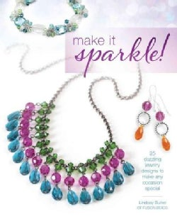Make It Sparkle!: 25 Dazzling Jewelry Designs to Make Any Occasion Special (Paperback)