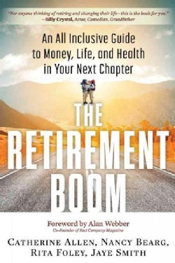 The Retirement Boom: An All-Inclusive Guide to Money, Life, and Health in Your Next Chapter (Paperback)