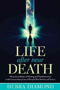 Life After Near Death: Miraculous Stories of Healing and Transformation in the Extraordinary Lives of People With... (Paperback)