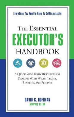 The Essential Executor's Handbook: A Quick and Handy Resource for Dealing With Wills, Trusts, Benefits, and Probate (Paperback)
