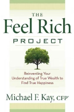 The Feel Rich Project: Reinventing Your Understanding of True Wealth to Find True Happiness (Paperback)