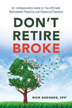 Don't Retire Broke: An Indispensable Guide to Tax-efficient Retirement Planning and Financial Freedom (Paperback)