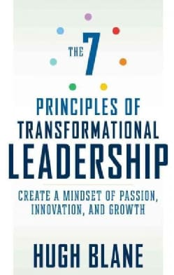 7 Principles of Transformational Leadership: Create a Mindset of Passion, Innovation, and Growth (Paperback)