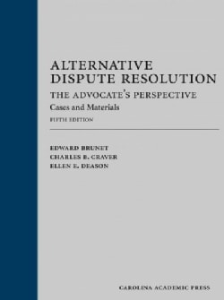 Alternative Dispute Resolution: The Advocate's Perspective - Cases and Materials (Hardcover)