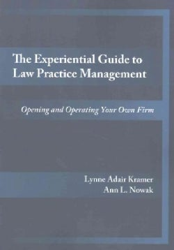 The Experiential Guide to Law Practice Management: Opening and Operating Your Own Firm (Paperback)