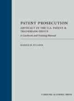 Patent Prosecution: Advocacy in the U.S. Patent & Trademark Office: A Casebook and Training Manual (Hardcover)