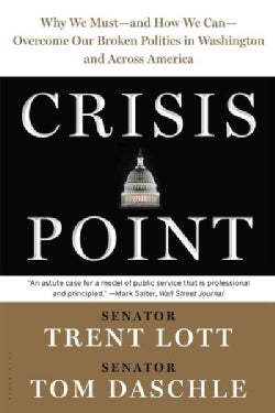 Crisis Point: Why We Must - And How We Can - Overcome Our Broken Politics in Washington and Across America (Paperback)