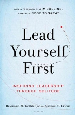 Lead Yourself First: Inspiring Leadership Through Solitude (Hardcover)