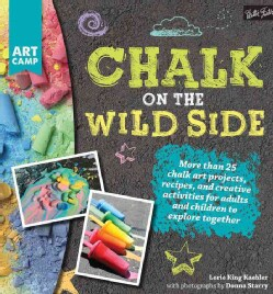 Chalk on the Wild Side: More Than 25 Chalk Art Projects, Recipes, and Creative Activities for Adults and Children... (Paperback)