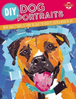 DIY Dog Portraits: Featuring 8 Different Art Styles and More Than 30 Ideas to Turn the Love for Your Pet into a W... (Paperback)