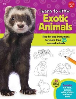 Learn to Draw Exotic Animals: Step-by-Step Instructions for more than 25 unusual animals (Paperback)