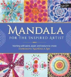 Mandala for the Inspired Artist: Working With Paint, Paper, and Texture to Create Expressive Mandala Art (Paperback)