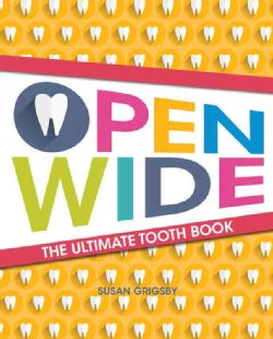 Open Wide!: The Ultimate Guide to Teeth (Hardcover)