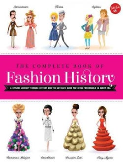 The Complete Book of Fashion History: A Stylish Journey Through History and the Ultimate Guide for Being Fashiona... (Paperback)