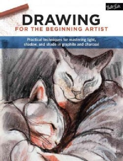 Drawing for the Beginning Artist: Practical techniques for mastering light and shadow in graphite and charcoal (Paperback)