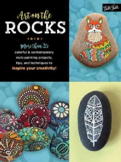 Art on the Rocks: More Than 35 Colorful & Contemporary Rock-painting Projects, Tips, and Techniques to Inspire Yo... (Paperback)