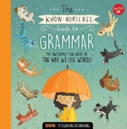 The Know-Nonsense Guide to Grammar: An Awesomely Fun Guide to the Way We Use Words! (Hardcover)