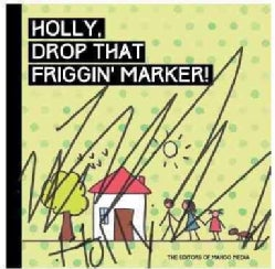 Holly, Drop That Friggin' Marker!: A Children's Book for Grown Ups (Hardcover)