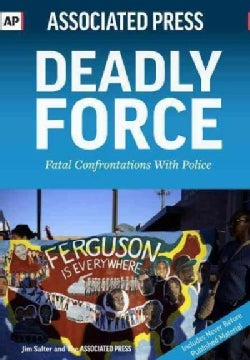 Deadly Force: Fatal Confrontations With The Police (Paperback)