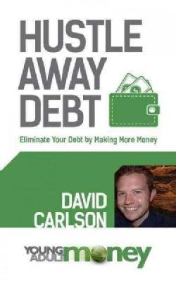 Hustle Away Debt: Eliminate Your Debt by Making More Money (Paperback)