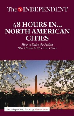 48 Hours in North American Cities: How to Enjoy the Perfect Short Break in 20 Great Destinations (Paperback)