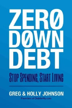 Zero Down Your Debt: Reclaim Your Income and Build a Life You'll Love (Paperback)