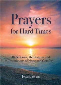 Prayers for Hard Times: Reflections, Meditations and Inspirations of Hope and Comfort (Paperback)