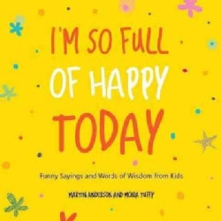 I'm So Full of Happy Today: The Hygge Wisdom of Children (Paperback)
