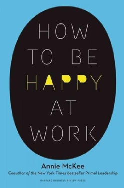 How to Be Happy at Work: The Power of Purpose, Hope, and Friendship (Hardcover)