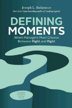 Defining Moments: When Managers Must Choose Between Right and Right (Hardcover)